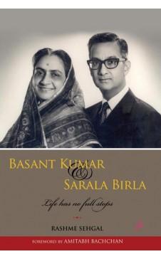 BASANT KUMAR & SARALA BIRLA : Life has no Full Stops by Rashme Sehgal