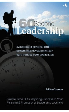 60 Second Leadership: 52 lessons in personal and professional development for easy week by week application
