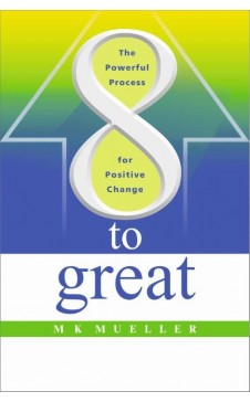 8 to Great: The Powerful Process for Positive Change