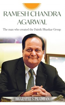 RAMESH CHANDRA AGARWAL, the Man Who Created the Dainik Bhaskar Group