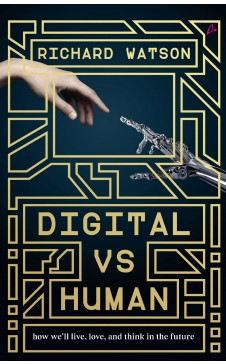 DIGITAL VS HUMAN - HOW WE'LL LIVE, LOVE, AND THINK IN THE FUTURE