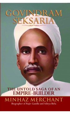 GOVINDRAM SEKSARIA – THE SAGA OF AN EMIPRE-BUILDER