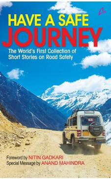 HAVE A SAFE JOURNEY - The World's First Collection of Short Stories on Road Safety