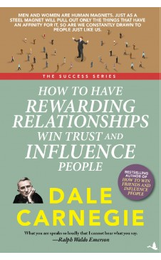 HOW TO HAVE REWARDING RELAITONSHIPS, WIN TRUST & INFLUENCE PEOPLE (The Success Series)