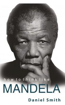 HOW TO THINK LIKE MANDELA