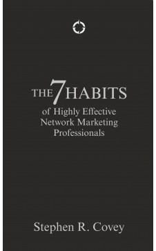 The 7 Habits of Highly Effective Network Marketing Professionals
