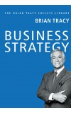Business Strategy (The Brian Tracy Success Library)