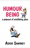 Humour Being  by Ashok Sawhney