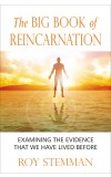 THE BIG BOOK OF REINCARNATION:  Examining the evidence that we have lived before