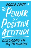 The Power of a Positive Attitude: Discovering the Key to Success