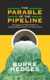 The Parable of the Pipeline: How Anyone Can Build a Pipeline of Ongoing Residual Income in the New Economy
