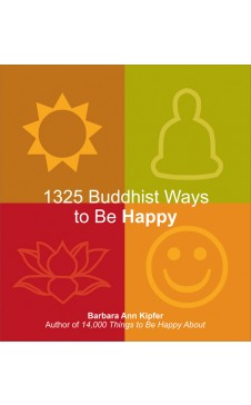1325 BUDDHIST WAYS TO BE HAPPY