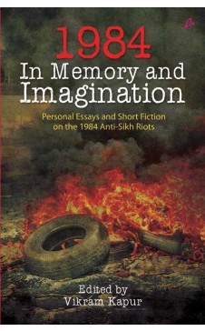 1984: In Memory and Imagination – Personal Essays and Stories on the 1984 Anti-Sikh Riots.