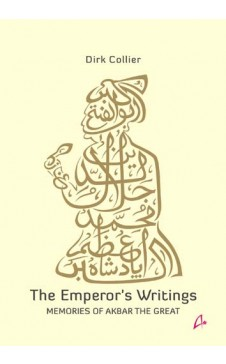 THE EMPEROR'S WRITINGS: Memories of Akbar the Great
