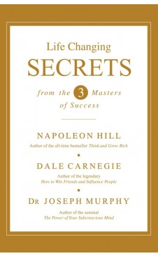 LIFE CHANGING SECRETS FROM THE THREE MASTERS OF SUCCESS