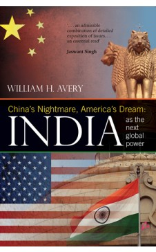 CHINA'S NIGHTMARE, AMERICA'S DREAM: India as the next Global Power