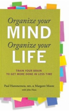 ORGANIZE YOUR MIND, ORGANIZE YOUR LIFE by Paul Hammerness, Margaret Moore & John Hanc