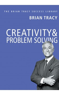 Creativity & Problem Solving (The Brian Tracy Success Library)