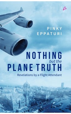 NOTHING but the PLANE TRUTH - Revelations by a Flight Attendant