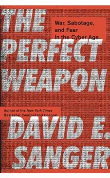 THE PERFECT WEAPON - war, sabotage, and fear in the cyber age