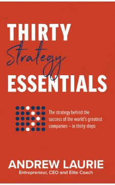 Thirty Essentials: Strategy: The key strategy behind the success of the world greatest companies in thirty steps