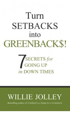 Turn Setbacks into Greenbacks: 7 Secrets for Going Up in Down Times