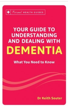 YOUR GUIDE TO UNDERSTANDING AND DEALING WITH DEMENTIA