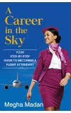 A Career in the Sky: Your Step-by-step Guide to Becoming a Flight Attendant