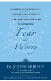Maximize Your Potential through the Power of your Subconscious Mind to Overcome Fear and Worry (English)
