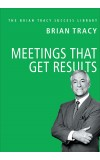Meetings That Get Results (The Brian Tracy Success Library)