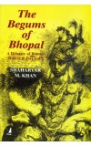 The Begums Of Bhopal: A Dynasty Of Women Rulers In Raj India
